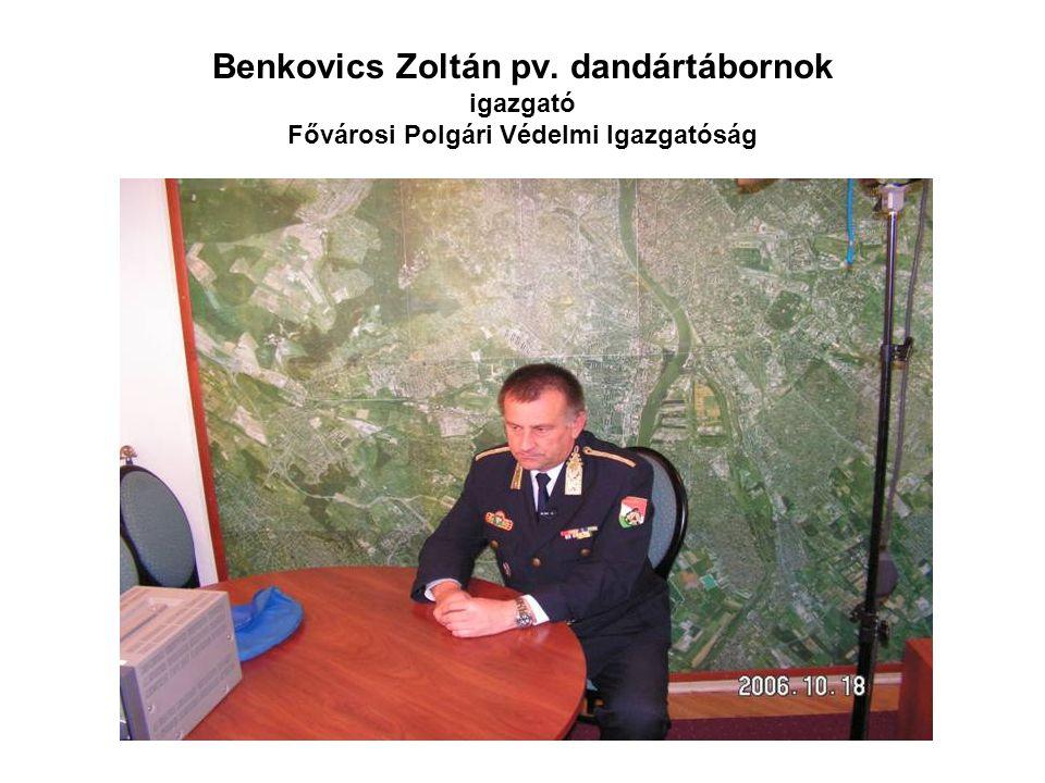 Benkovics Zoltán pv. dandártábornok igazgató Fővárosi Polgári Védelmi Igazgatóság