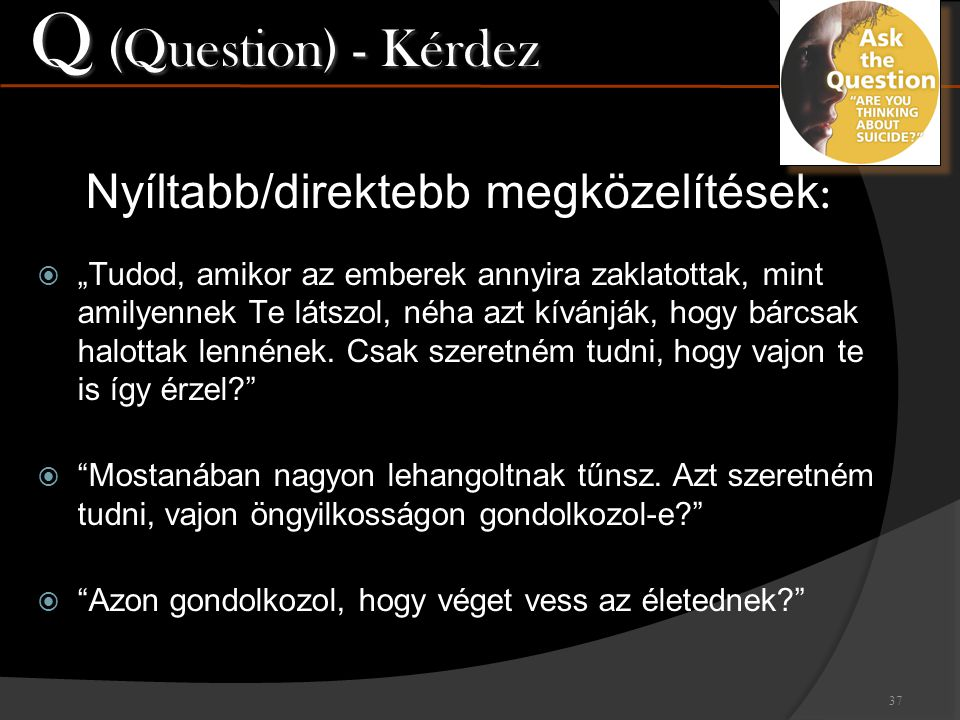 Q (Question) - Kérdez Nyíltabb/direktebb megközelítések: