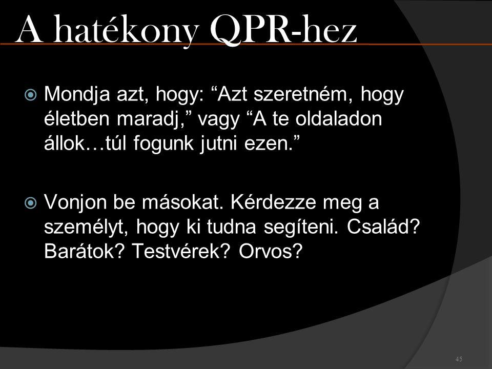 A hatékony QPR-hez Mondja azt, hogy: Azt szeretném, hogy életben maradj, vagy A te oldaladon állok…túl fogunk jutni ezen.