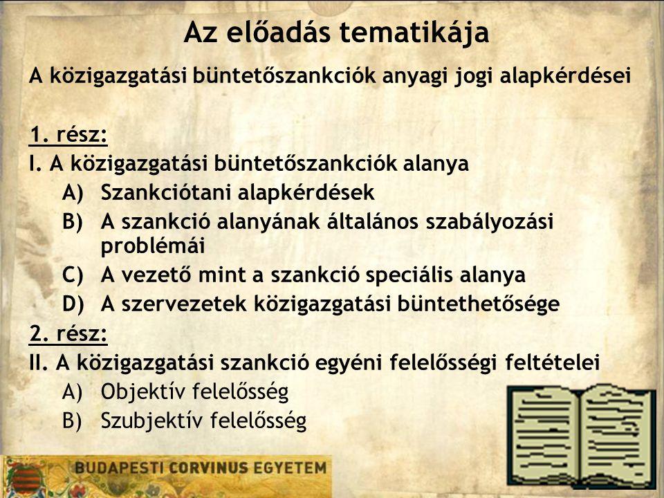 Az előadás tematikája A közigazgatási büntetőszankciók anyagi jogi alapkérdései. 1. rész: I. A közigazgatási büntetőszankciók alanya.