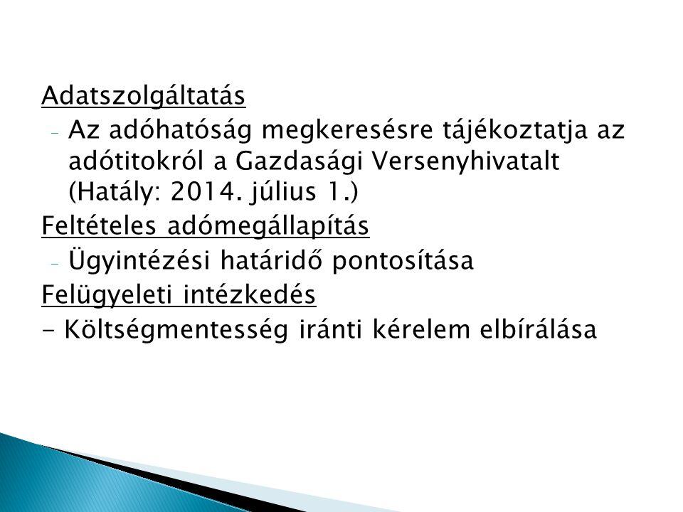 Adatszolgáltatás Az adóhatóság megkeresésre tájékoztatja az adótitokról a Gazdasági Versenyhivatalt (Hatály: 2014. július 1.)