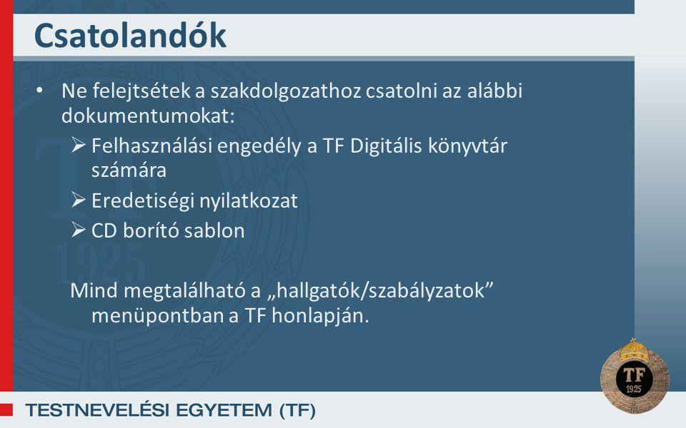 Csatolandók Ne felejtsétek a szakdolgozathoz csatolni az alábbi dokumentumokat: Felhasználási engedély a TF Digitális könyvtár számára.