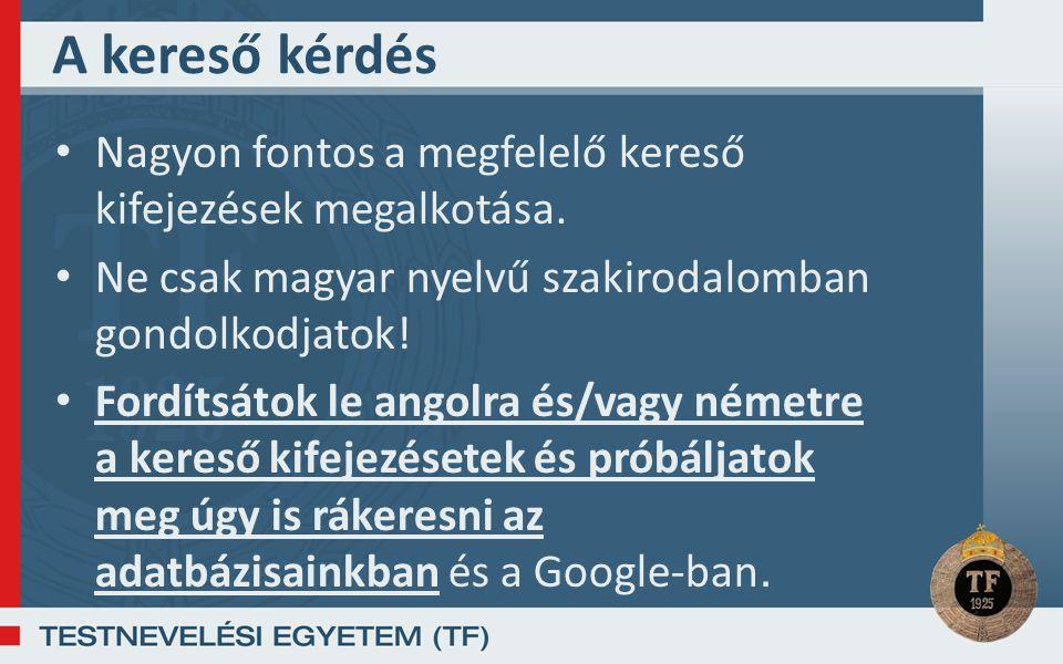 A kereső kérdés Nagyon fontos a megfelelő kereső kifejezések megalkotása. Ne csak magyar nyelvű szakirodalomban gondolkodjatok!