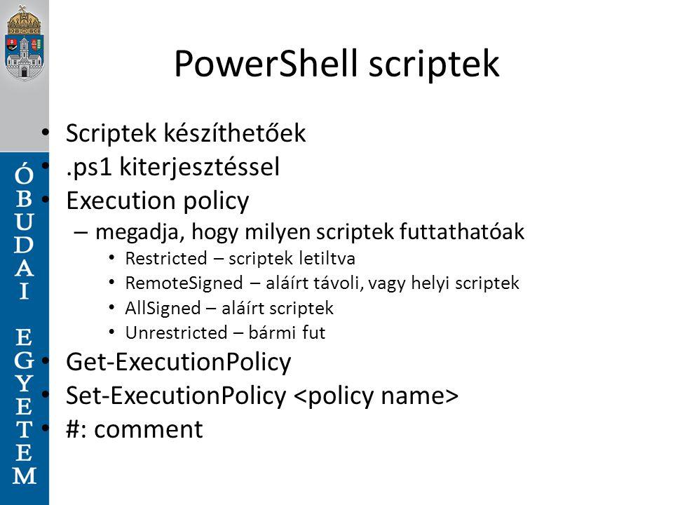 PowerShell scriptek Scriptek készíthetőek .ps1 kiterjesztéssel