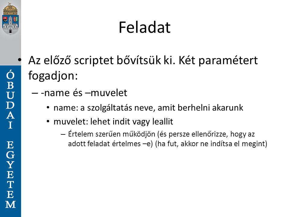 Feladat Az előző scriptet bővítsük ki. Két paramétert fogadjon: