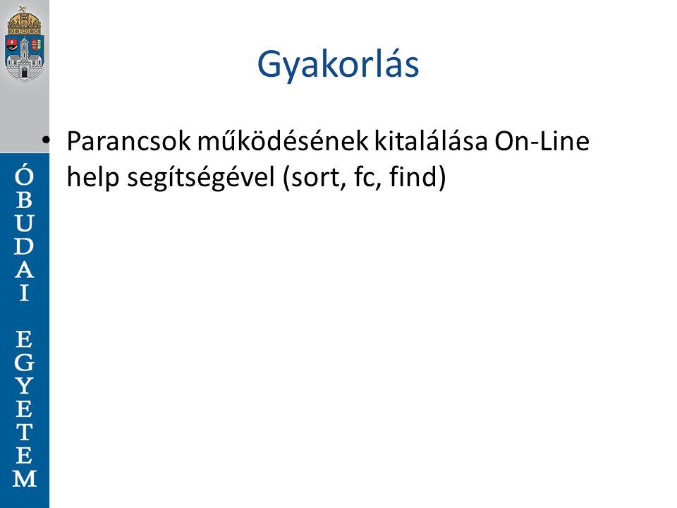 Gyakorlás Parancsok működésének kitalálása On-Line help segítségével (sort, fc, find)