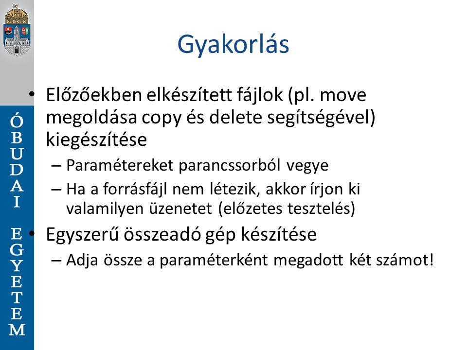 Gyakorlás Előzőekben elkészített fájlok (pl. move megoldása copy és delete segítségével) kiegészítése.