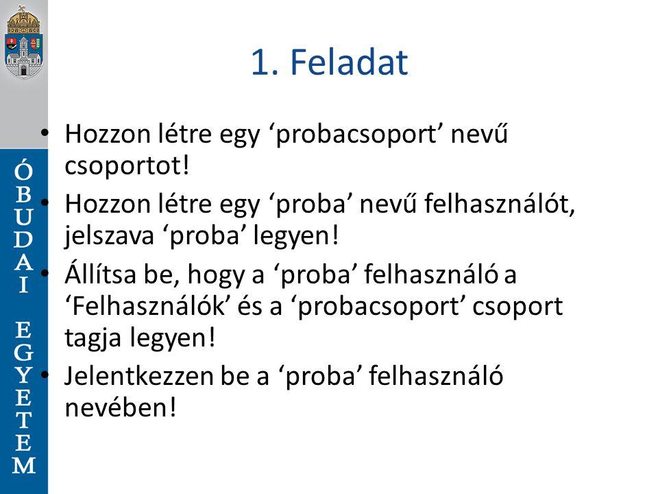 1. Feladat Hozzon létre egy 'probacsoport' nevű csoportot!