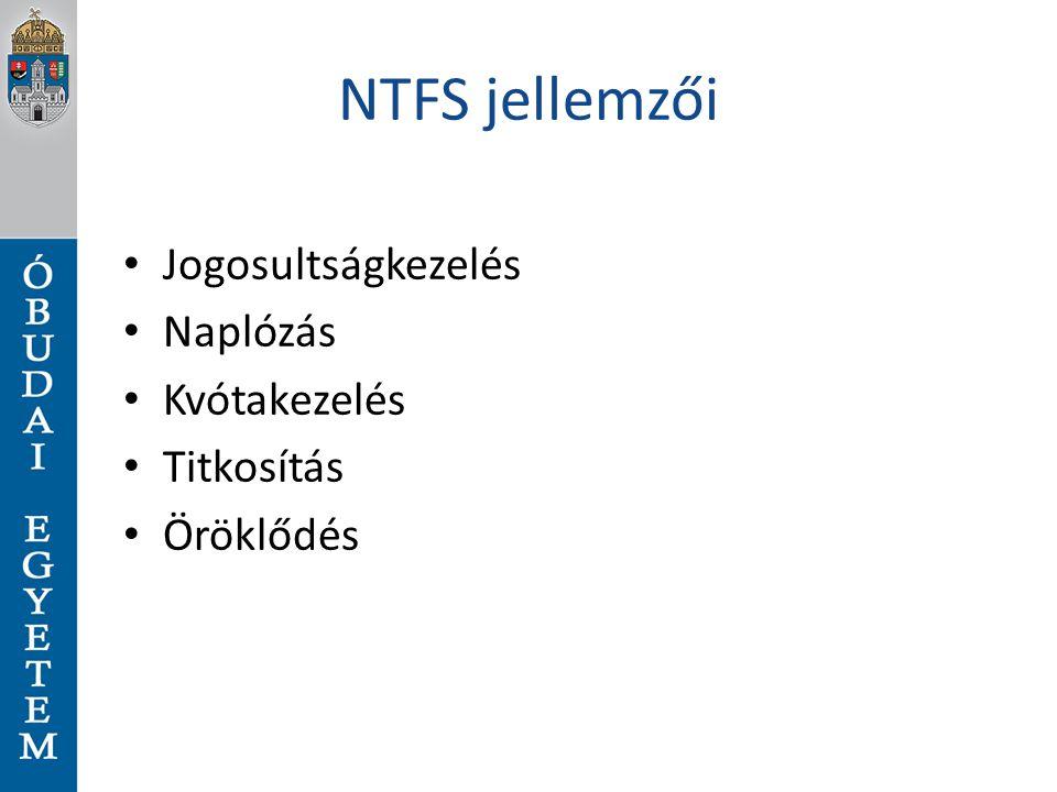 NTFS jellemzői Jogosultságkezelés Naplózás Kvótakezelés Titkosítás