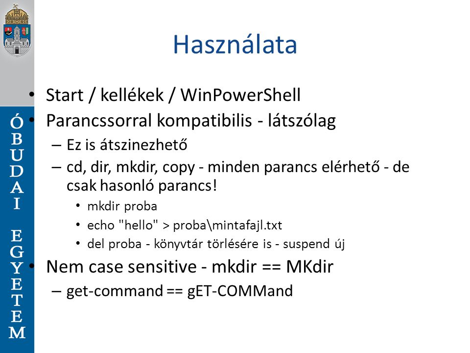 Használata Start / kellékek / WinPowerShell