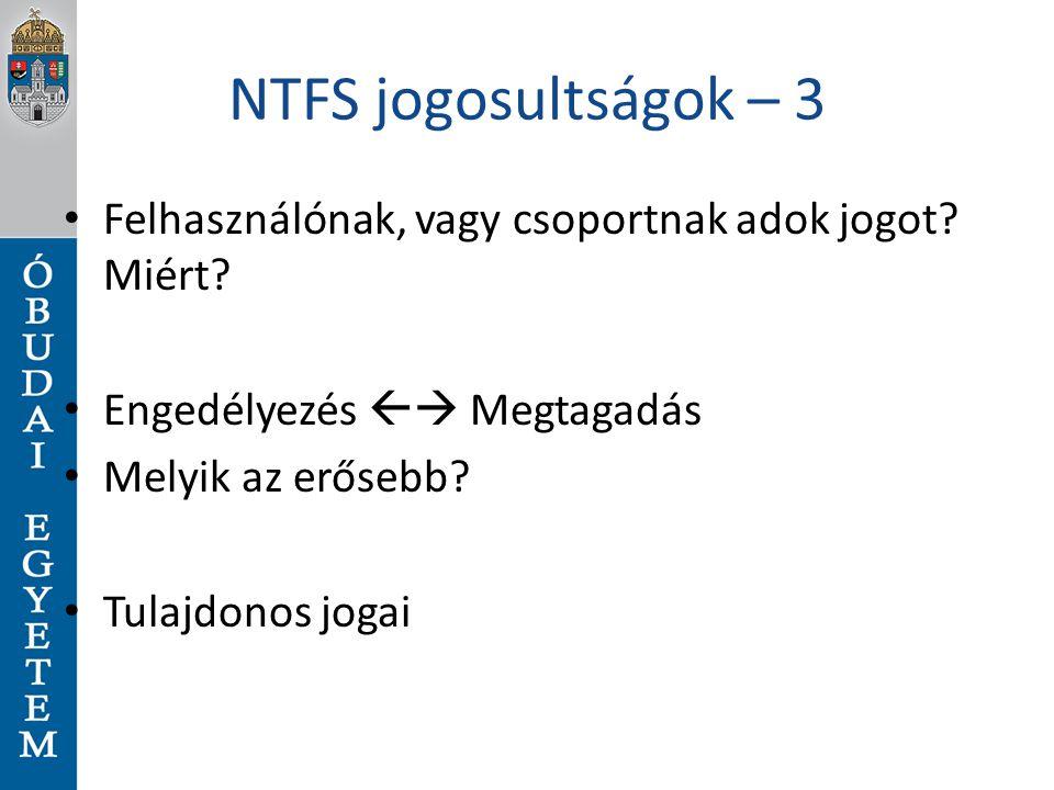 NTFS jogosultságok – 3 Felhasználónak, vagy csoportnak adok jogot Miért Engedélyezés  Megtagadás.