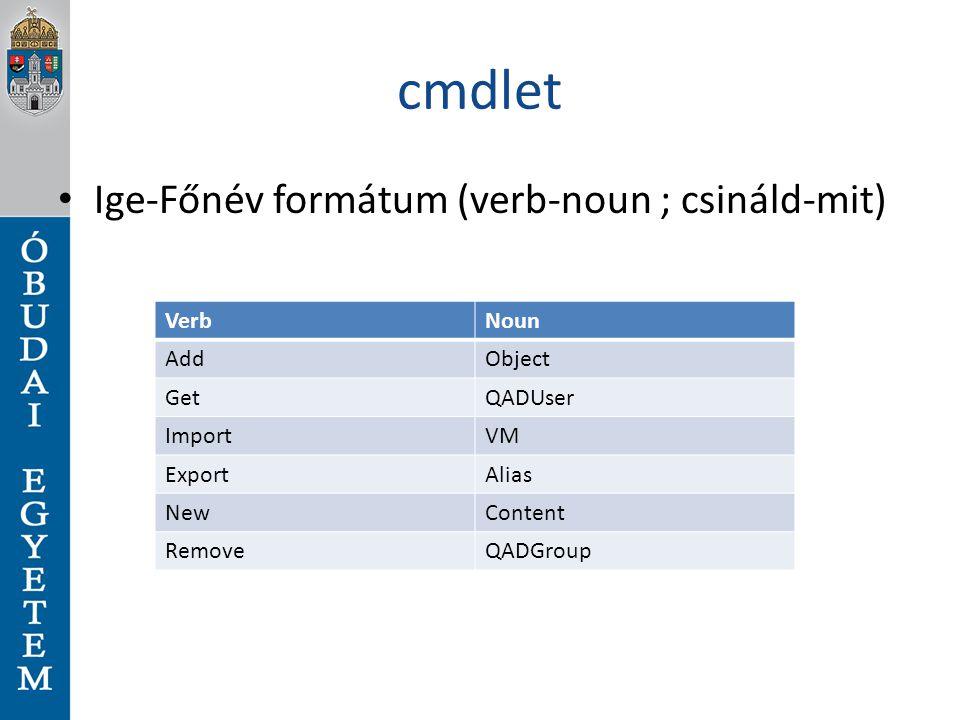 cmdlet Ige-Főnév formátum (verb-noun ; csináld-mit) Verb Noun Add
