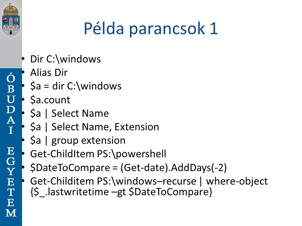 Példa parancsok 1 Dir C:\windows Alias Dir $a = dir C:\windows