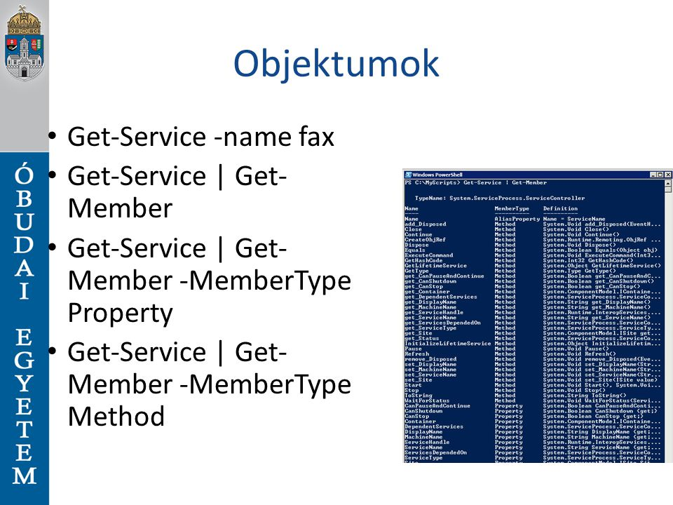 Objektumok Get-Service -name fax Get-Service | Get-Member