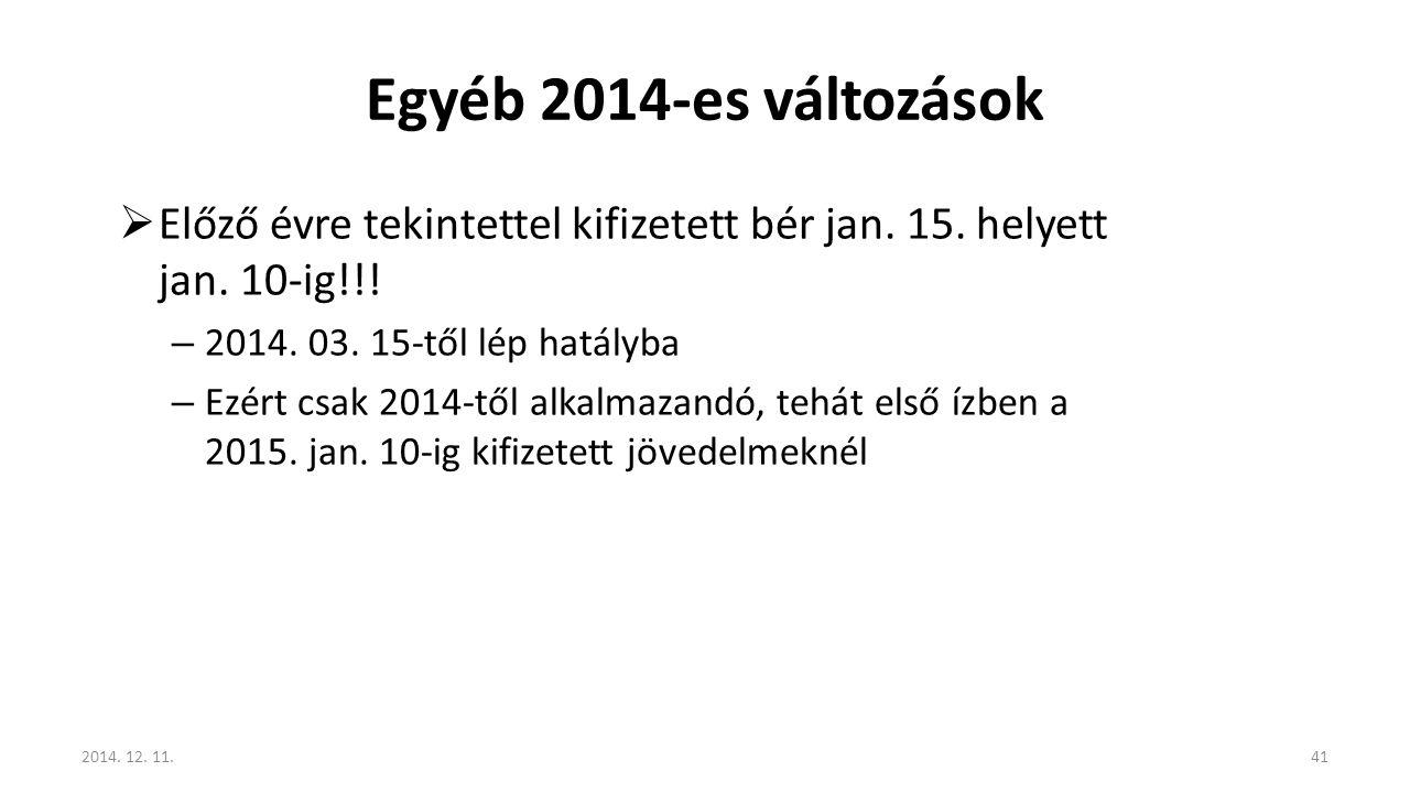 Egyéb 2014-es változások Előző évre tekintettel kifizetett bér jan. 15. helyett jan. 10-ig!!! 2014. 03. 15-től lép hatályba.