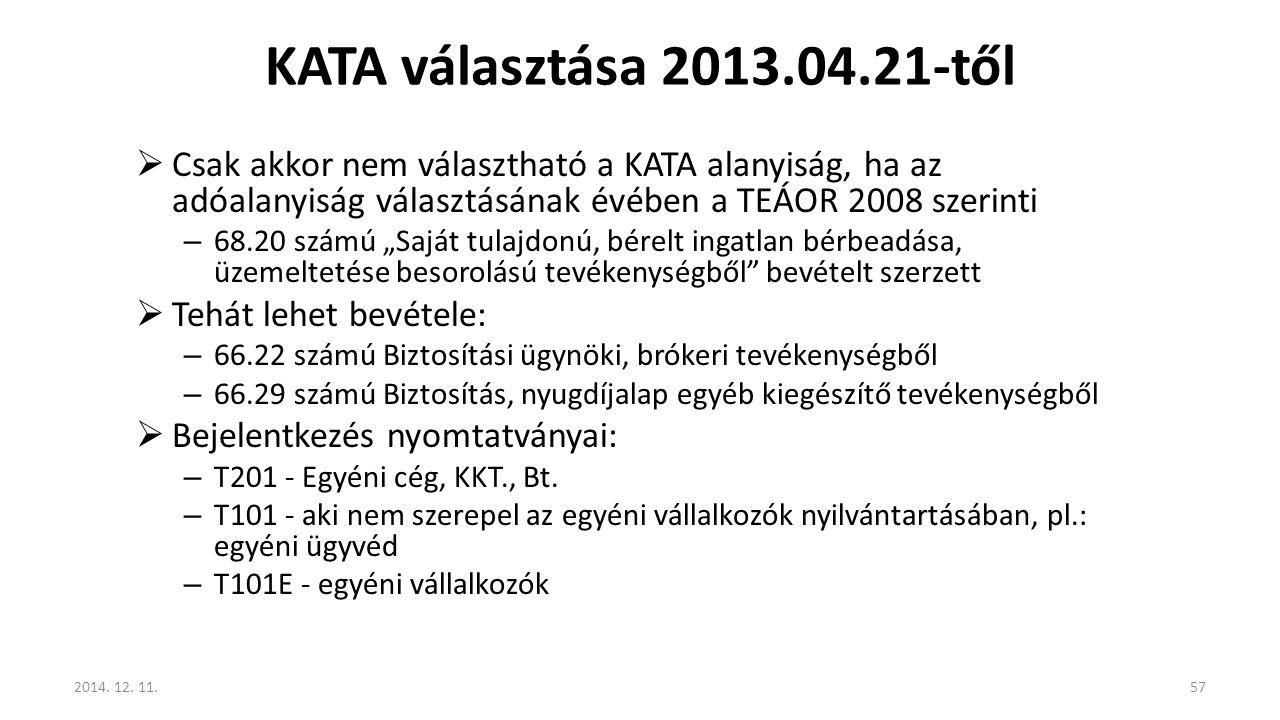 KATA választása 2013.04.21-től Csak akkor nem választható a KATA alanyiság, ha az adóalanyiság választásának évében a TEÁOR 2008 szerinti.