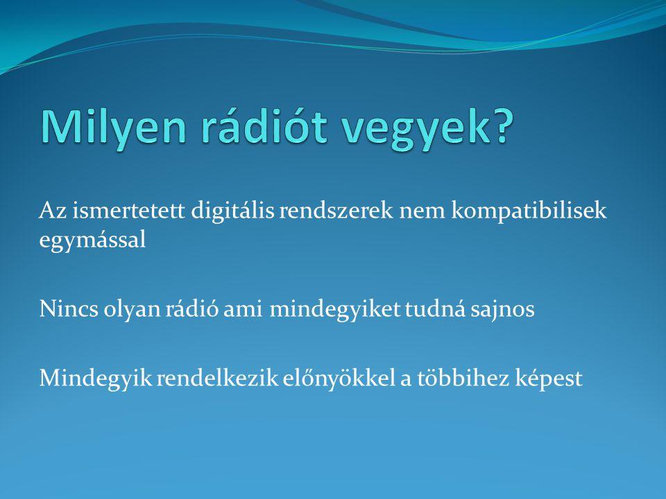 Milyen rádiót vegyek Az ismertetett digitális rendszerek nem kompatibilisek egymással. Nincs olyan rádió ami mindegyiket tudná sajnos.