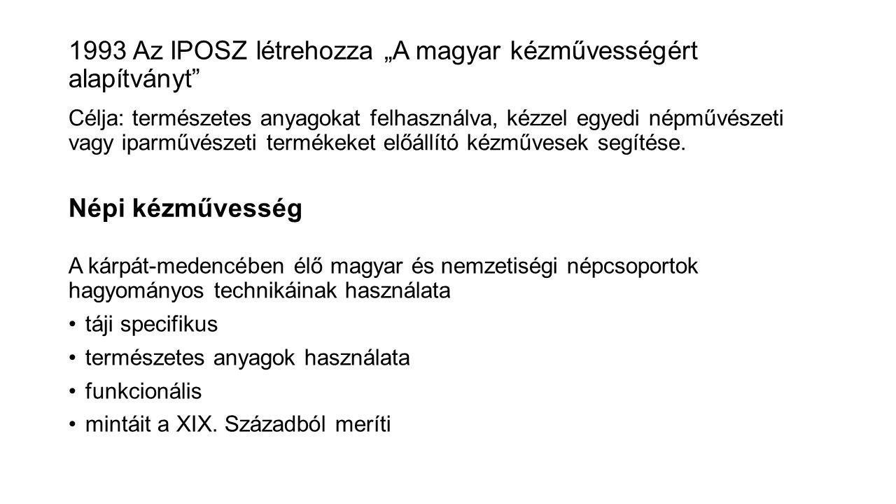 """1993 Az IPOSZ létrehozza """"A magyar kézművességért alapítványt"""