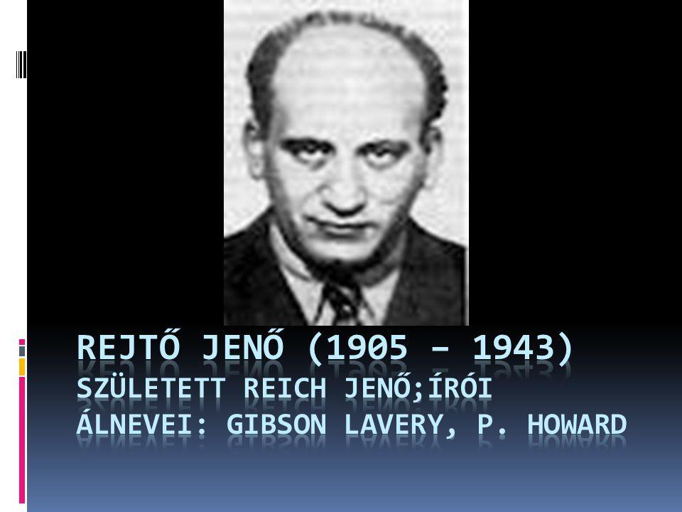 Rejtő jenő (1905 – 1943) Született Reich Jenő;Írói álnevei: GIBSON LAVERY, p. howard