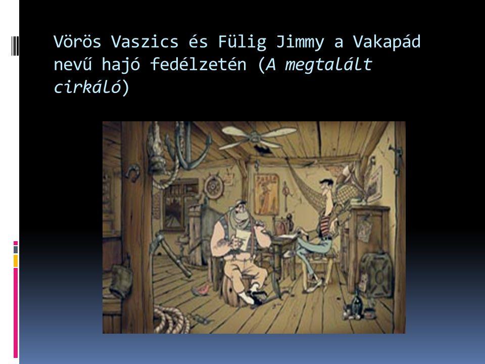 Vörös Vaszics és Fülig Jimmy a Vakapád nevű hajó fedélzetén (A megtalált cirkáló)