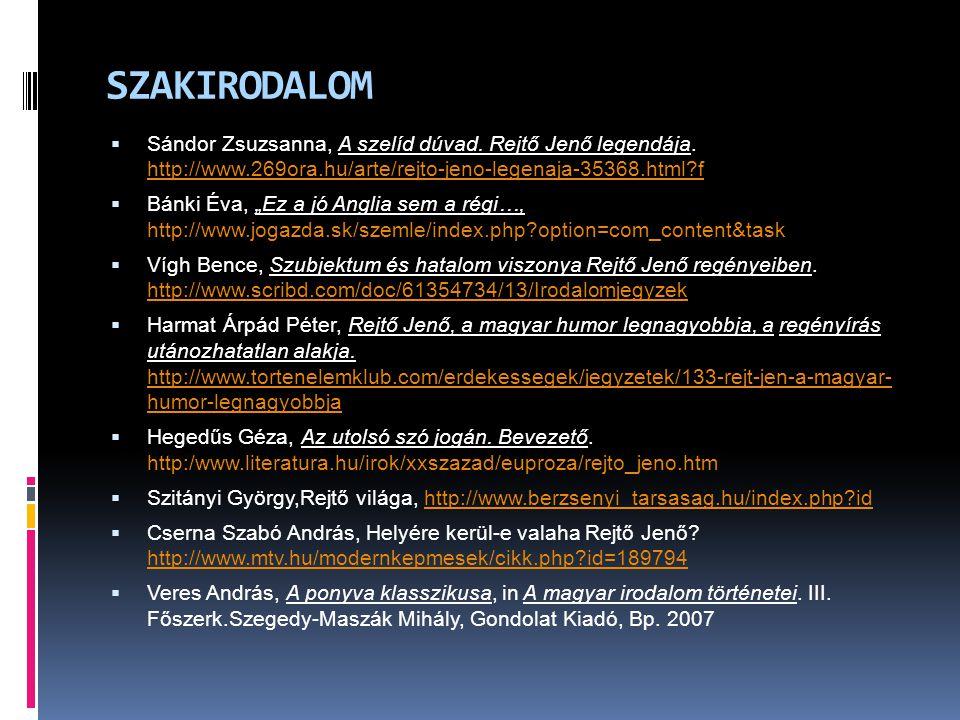 SZAKIRODALOM Sándor Zsuzsanna, A szelíd dúvad. Rejtő Jenő legendája. http://www.269ora.hu/arte/rejto-jeno-legenaja-35368.html f.