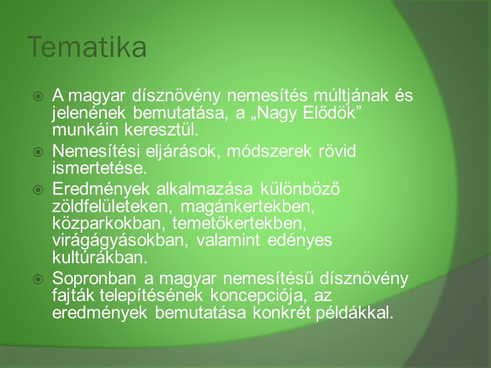 """Tematika A magyar dísznövény nemesítés múltjának és jelenének bemutatása, a """"Nagy Elődök munkáin keresztül."""