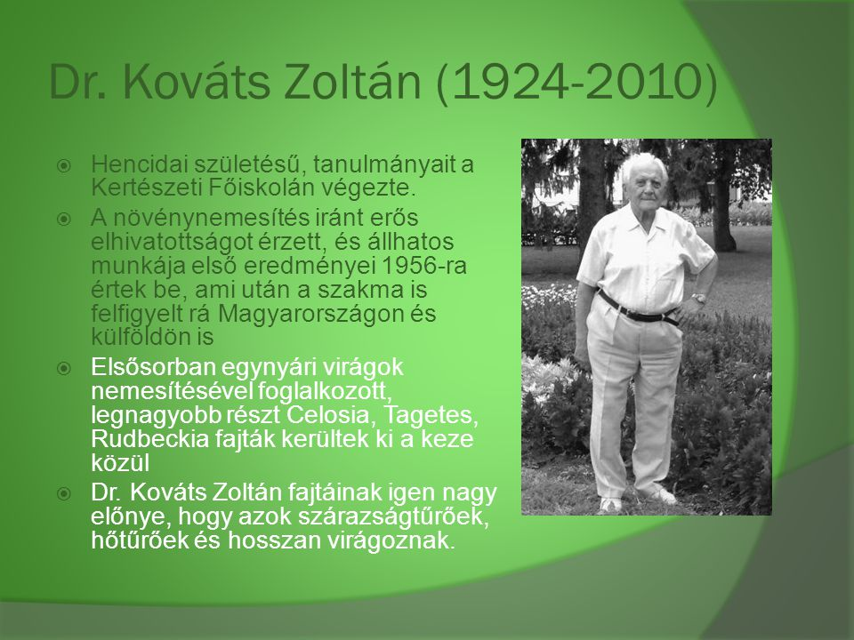 Dr. Kováts Zoltán (1924-2010) Hencidai születésű, tanulmányait a Kertészeti Főiskolán végezte.