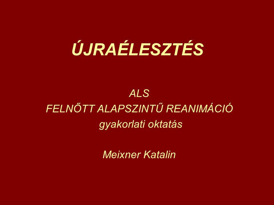 ALS FELNŐTT ALAPSZINTŰ REANIMÁCIÓ gyakorlati oktatás Meixner Katalin