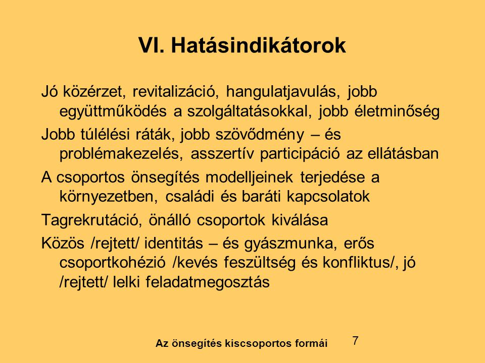 VI. Hatásindikátorok Jó közérzet, revitalizáció, hangulatjavulás, jobb együttműködés a szolgáltatásokkal, jobb életminőség.