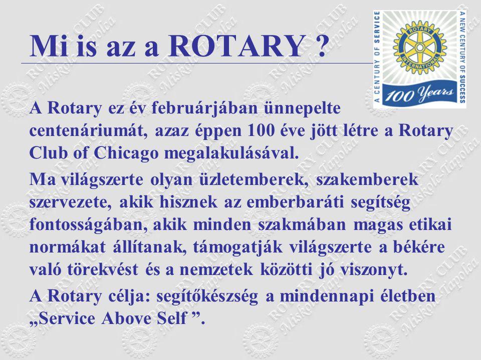 Mi is az a ROTARY A Rotary ez év februárjában ünnepelte centenáriumát, azaz éppen 100 éve jött létre a Rotary Club of Chicago megalakulásával.