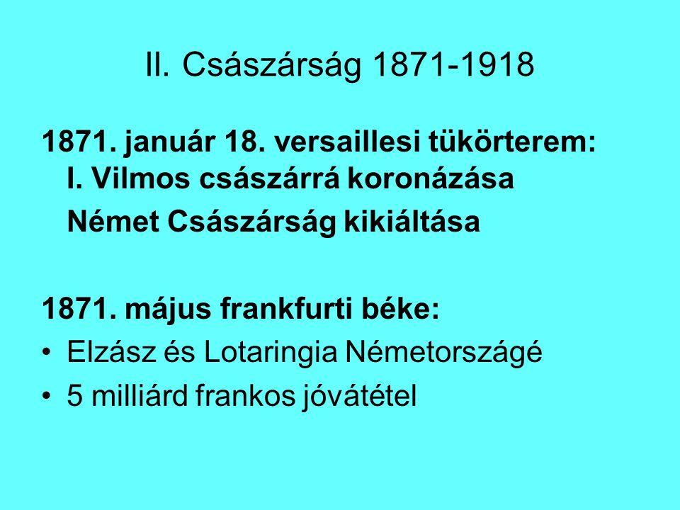 II. Császárság 1871-1918 1871. január 18. versaillesi tükörterem: I. Vilmos császárrá koronázása. Német Császárság kikiáltása.