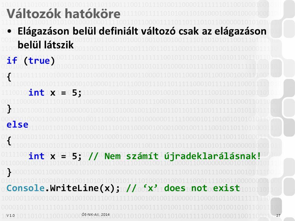 Változók hatóköre Elágazáson belül definiált változó csak az elágazáson belül látszik. if (true) {