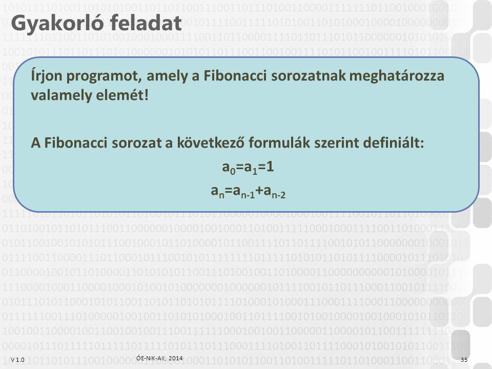 Gyakorló feladat Írjon programot, amely a Fibonacci sorozatnak meghatározza valamely elemét!