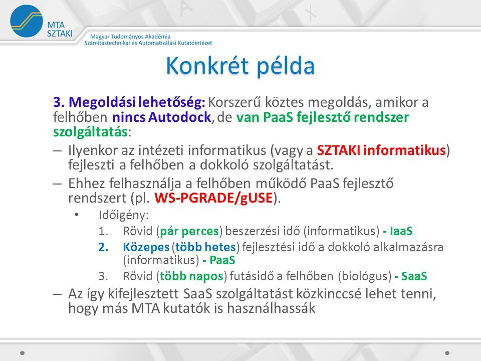 Konkrét példa 3. Megoldási lehetőség: Korszerű köztes megoldás, amikor a felhőben nincs Autodock, de van PaaS fejlesztő rendszer szolgáltatás: