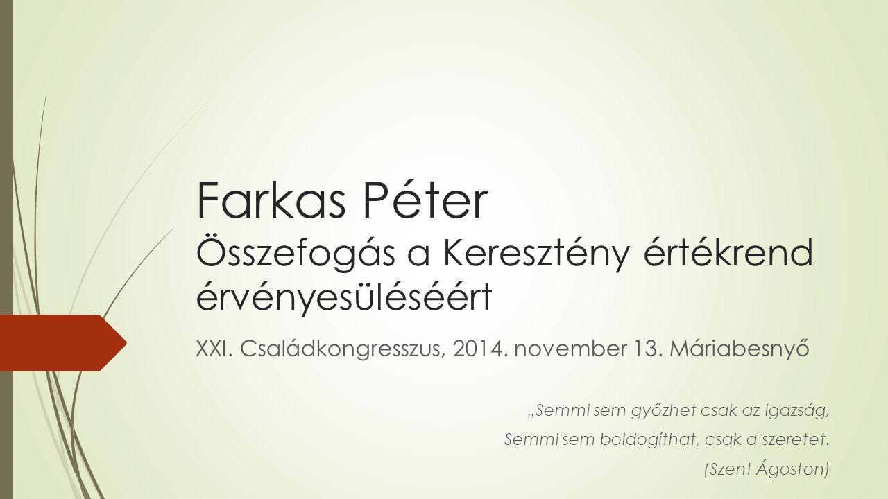 Farkas Péter Összefogás a Keresztény értékrend érvényesüléséért