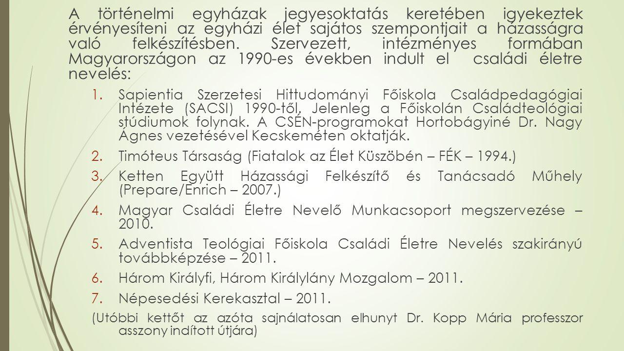 A történelmi egyházak jegyesoktatás keretében igyekeztek érvényesíteni az egyházi élet sajátos szempontjait a házasságra való felkészítésben. Szervezett, intézményes formában Magyarországon az 1990-es években indult el családi életre nevelés: