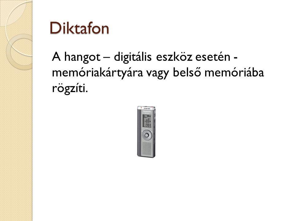 Diktafon A hangot – digitális eszköz esetén - memóriakártyára vagy belső memóriába rögzíti.