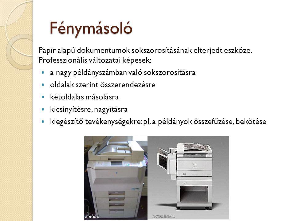 Fénymásoló Papír alapú dokumentumok sokszorosításának elterjedt eszköze. Professzionális változatai képesek: