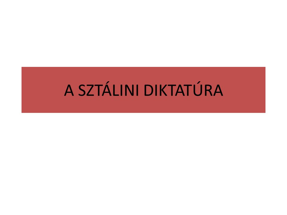 A SZTÁLINI DIKTATÚRA