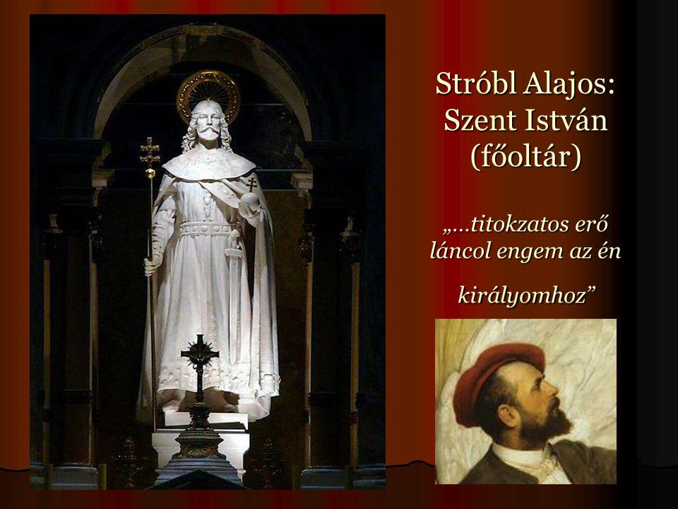 """Stróbl Alajos: Szent István (főoltár) """"…titokzatos erő láncol engem az én királyomhoz"""