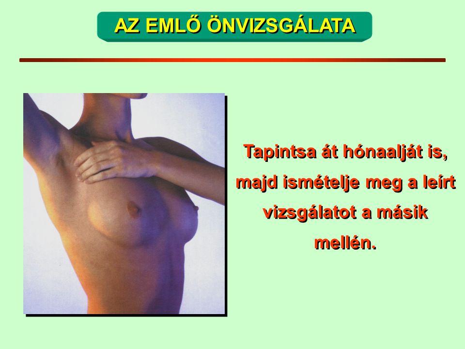 AZ EMLŐ ÖNVIZSGÁLATA Tapintsa át hónaalját is, majd ismételje meg a leírt vizsgálatot a másik mellén.