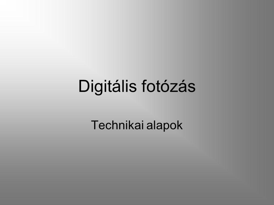Digitális fotózás Technikai alapok