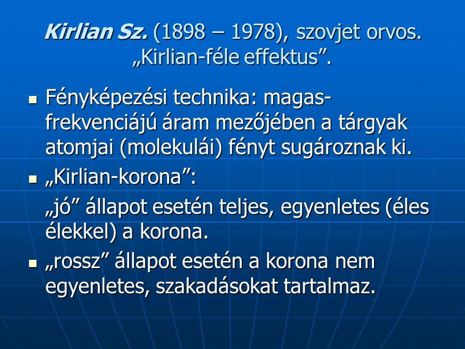 """Kirlian Sz. (1898 – 1978), szovjet orvos. """"Kirlian-féle effektus ."""