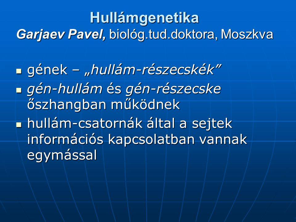 Hullámgenetika Garjaev Pavel, biológ.tud.doktora, Moszkva