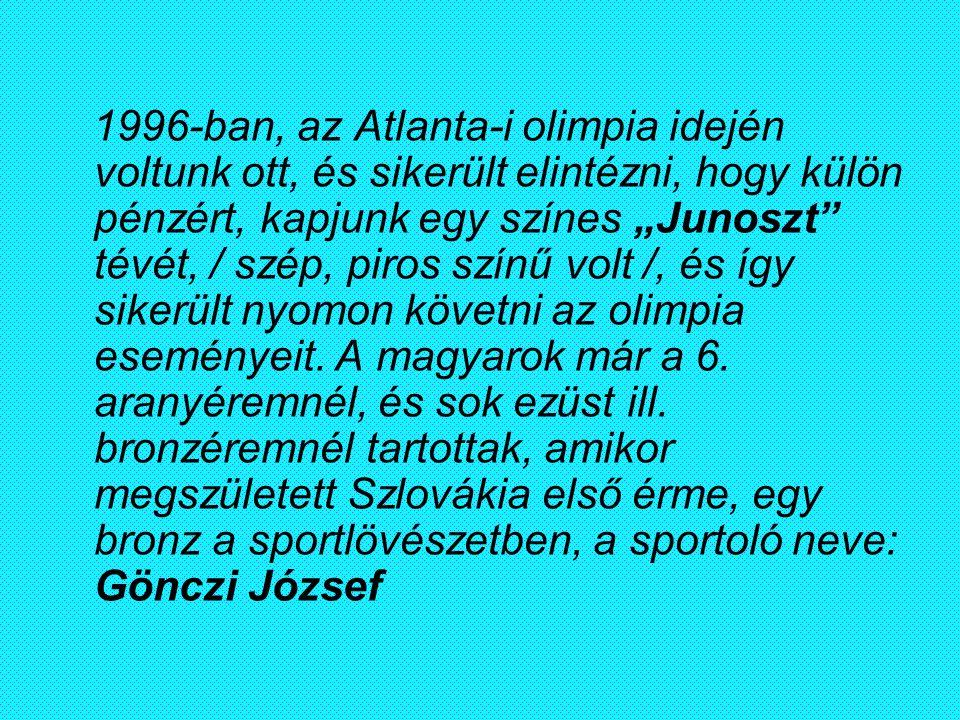 """1996-ban, az Atlanta-i olimpia idején voltunk ott, és sikerült elintézni, hogy külön pénzért, kapjunk egy színes """"Junoszt tévét, / szép, piros színű volt /, és így sikerült nyomon követni az olimpia eseményeit."""