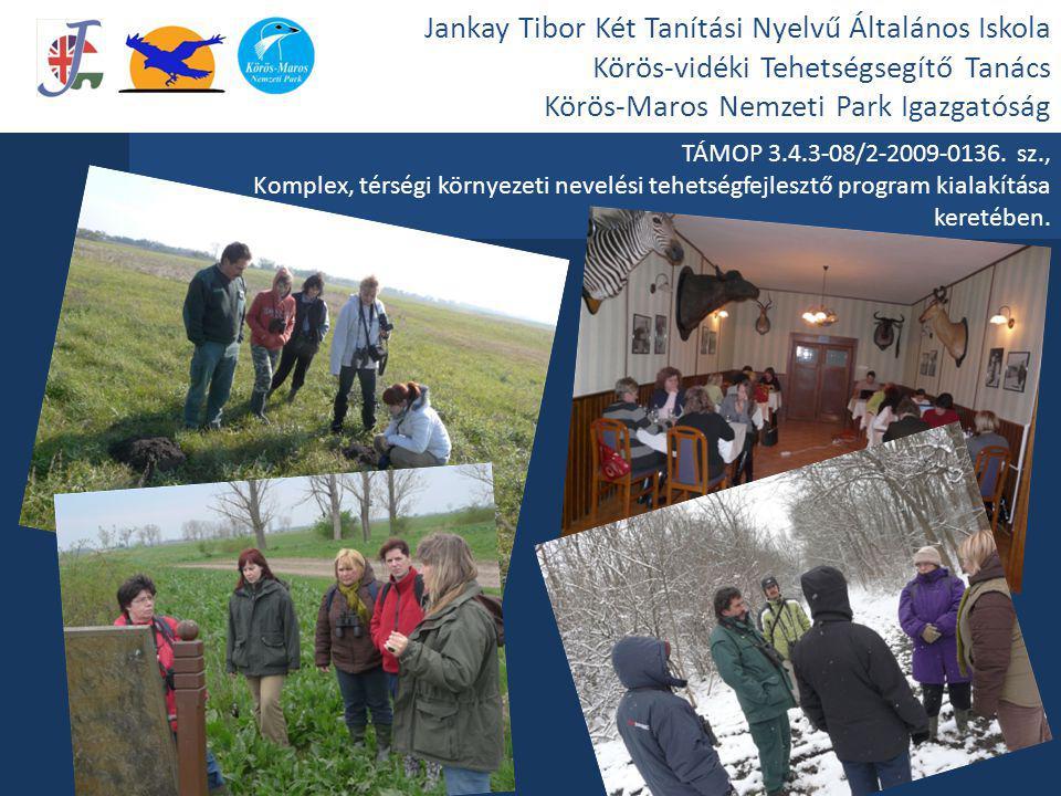Jankay Tibor Két Tanítási Nyelvű Általános Iskola Körös-vidéki Tehetségsegítő Tanács Körös-Maros Nemzeti Park Igazgatóság
