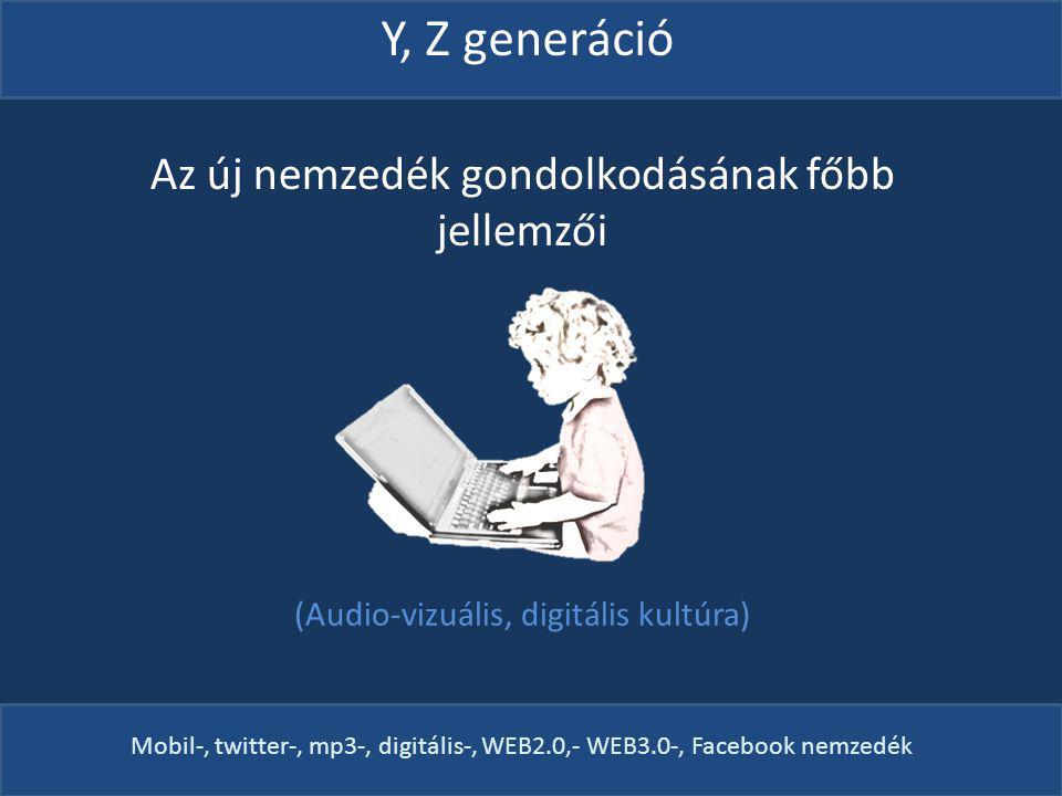 Y, Z generáció Az új nemzedék gondolkodásának főbb jellemzői