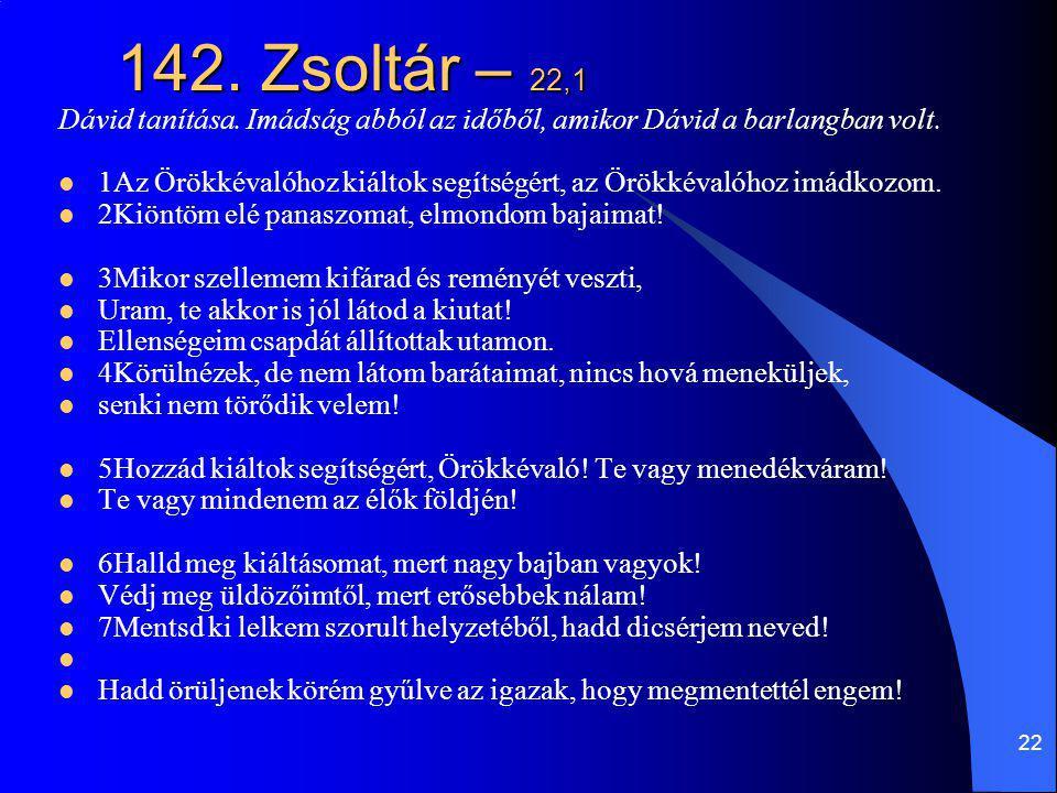 142. Zsoltár – 22,1 Dávid tanítása. Imádság abból az időből, amikor Dávid a barlangban volt.