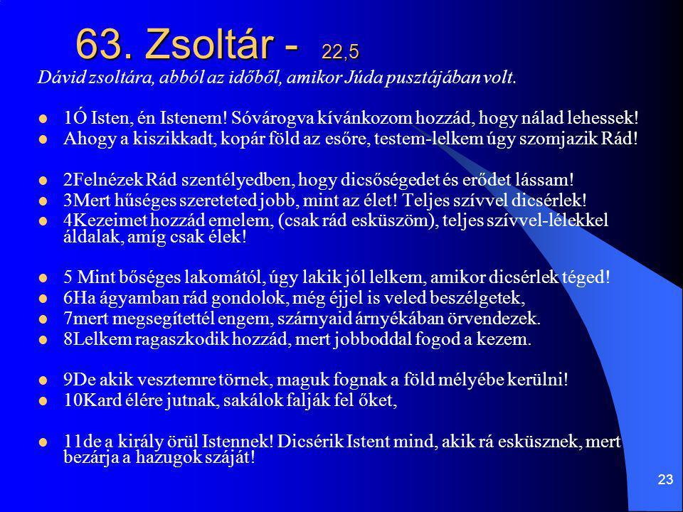 63. Zsoltár - 22,5 Dávid zsoltára, abból az időből, amikor Júda pusztájában volt.