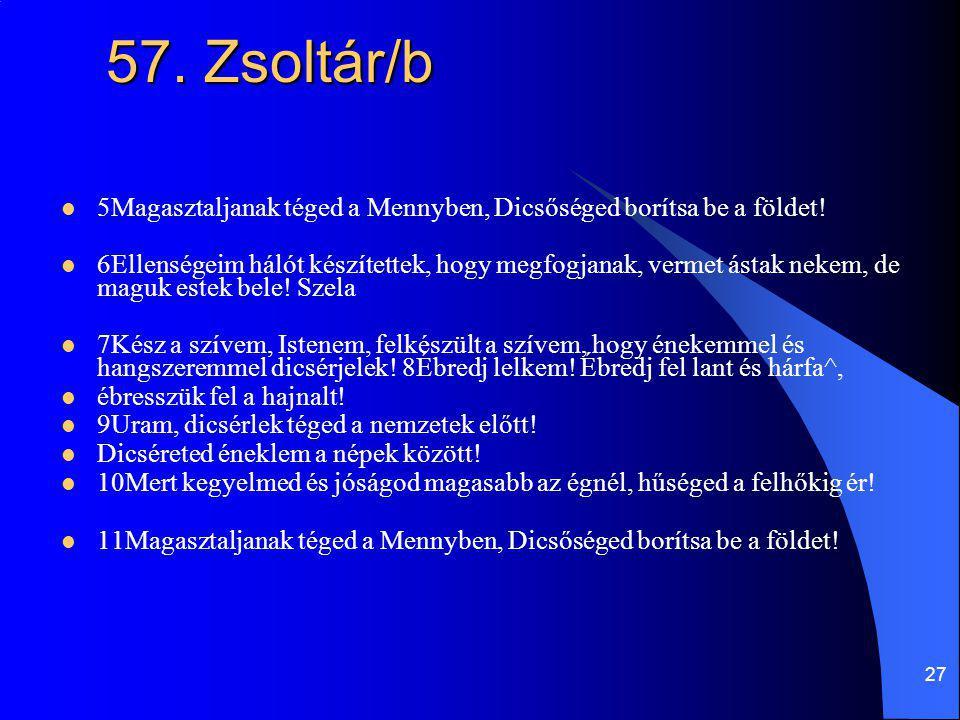 57. Zsoltár/b 5Magasztaljanak téged a Mennyben, Dicsőséged borítsa be a földet!